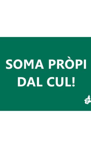 SOMA PRÒPI DAL CUL! (tacmesì15)