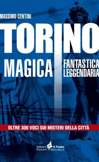 TORINO MAGICA FANTASTICA LEGGENDARIA