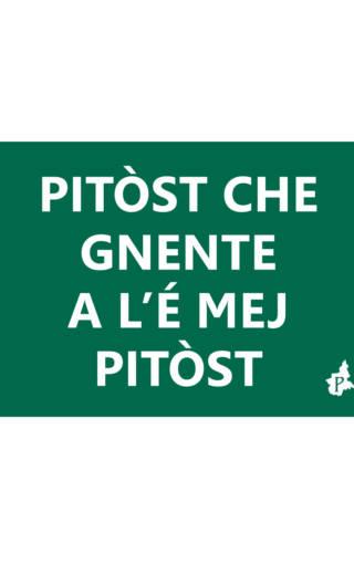 PITÒST CHE GNENTE A L'É MEJ PITÒST (tacmesì 33)